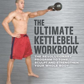 The-Ultimate-Kettlebells-Workbook-The-Revolutionary-Program-to-Tone-Sculpt-and-Strengthen-Your-Whole-Body-0